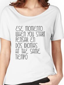 Ese Momento When You Start Spanish Student English Learner Spain Espanol Mexico Colombia Argentina Peru Women's Relaxed Fit T-Shirt