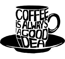 Coffee is ALWAYS a good idea! Photographic Print
