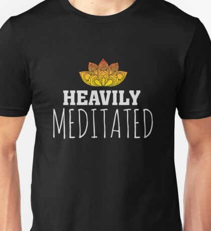 Heavily Meditated - Yoga Zen Lotus Flower Unisex T-Shirt