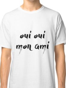 Oui Oui Mon Ami Classic T-Shirt