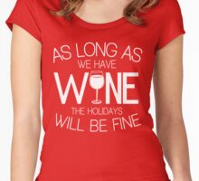 As Long As We Have Wine The Holidays Will Be Fine Women's Fitted Scoop T-Shirt