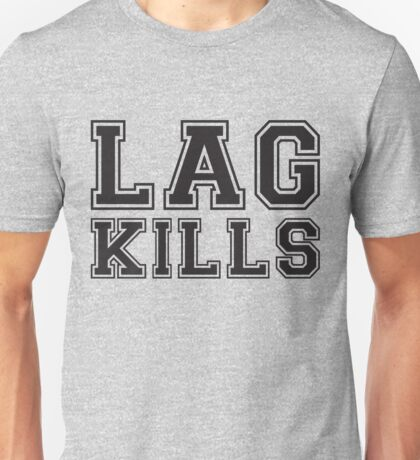 Lag Kills Unisex T-Shirt
