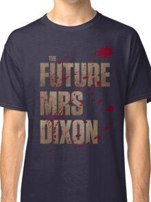The Future Mrs Dixon Classic T-Shirt