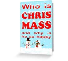Who is Chris Mass ? Greeting Card