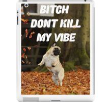 PUG PUGLIFE DONT KILL MY VIBE FRESH  iPad Case/Skin