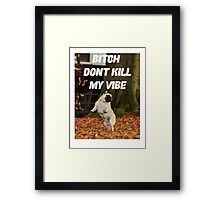 PUG PUGLIFE DONT KILL MY VIBE FRESH  Framed Print