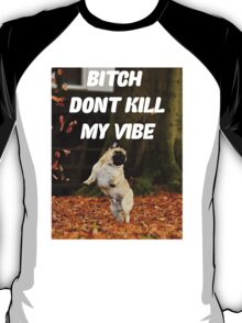 PUG PUGLIFE DONT KILL MY VIBE FRESH  T-Shirt