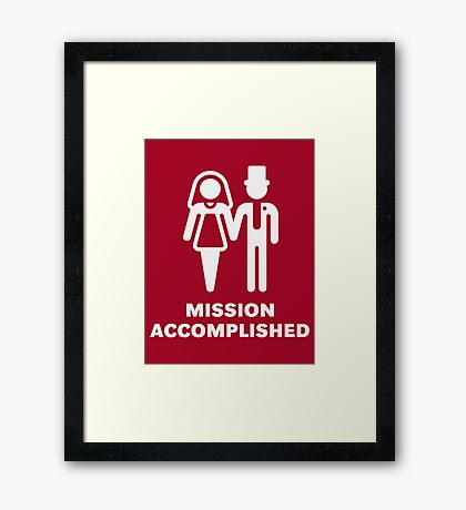 Mission Accomplished (Wedding / Marriage / White) Framed Print