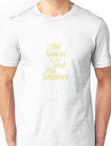 I Want Adventure In The Great Wide Somewhere Unisex T-Shirt