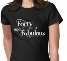 forty and fabulous Womens Fitted T-Shirt