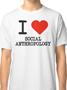 I Love Social Anthropology Classic T-Shirt