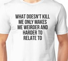 What Doesn't Kill Me Makes Me Weirder Unisex T-Shirt