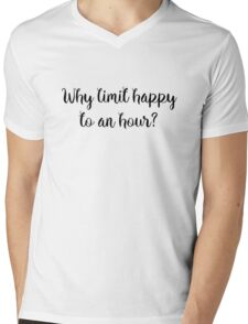 Why limit happy to an hour?  Mens V-Neck T-Shirt