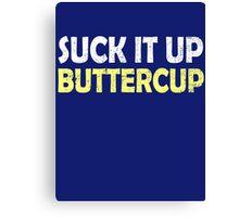 Suck it up buttercup Canvas Print