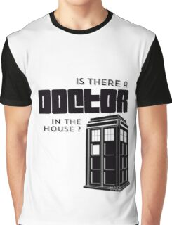 Is there a Doctor in the House ? Graphic T-Shirt