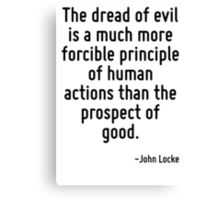 The dread of evil is a much more forcible principle of human actions than the prospect of good. Canvas Print