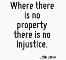 Where there is no property there is no injustice. by Quotr