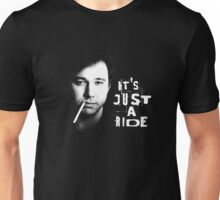 It's just a ride: Bill Hicks Unisex T-Shirt