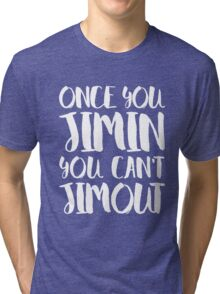 BTS JIMIN - ONCE YOU JIMIN YOU CAN'T JIMOUT Tri-blend T-Shirt