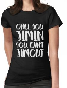 BTS JIMIN - ONCE YOU JIMIN YOU CAN'T JIMOUT Womens Fitted T-Shirt