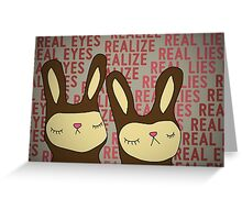 Real eyes... Realize... Real lies... Greeting Card