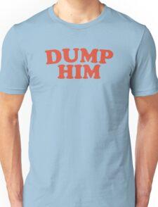 Dump Him Unisex T-Shirt