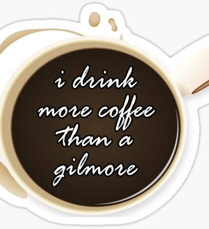 i drink more coffee than a gilmore | Gilmore Girls Sticker