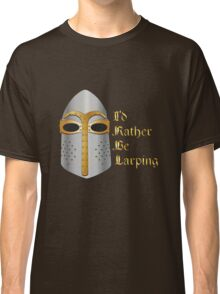 I'd rather be LARPing Classic T-Shirt