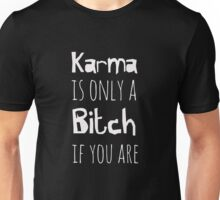 Karma is only a bitch if you are - funny humor vulgar Unisex T-Shirt