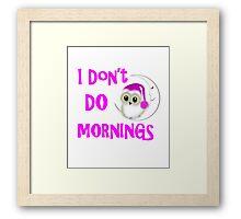 Funny Owl I Don't Do Mornings Cute whimsy Novelty Graphic Framed Print