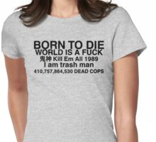 born to die is a fuck Womens Fitted T-Shirt