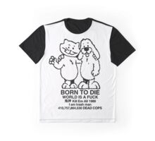 born to die is a fuck Graphic T-Shirt
