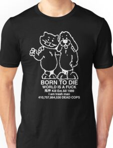 born to die is a fuck Unisex T-Shirt