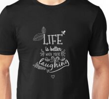 Life is better when you're laughing - inspirational Unisex T-Shirt