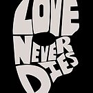 Love never dies by RebeccaMcGoran