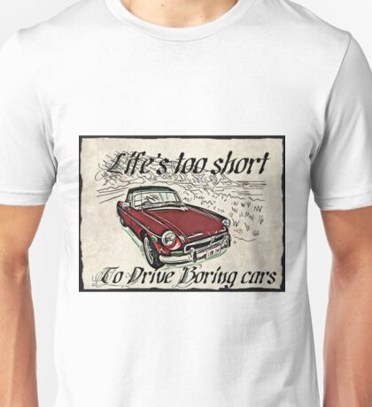 MG Roadster Life's too short Unisex T-Shirt