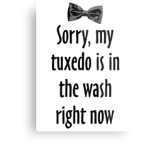 Sorry, my tuxedo is in the wash right now Metal Print