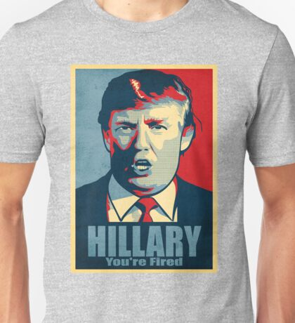Hillary, You're Fired Unisex T-Shirt
