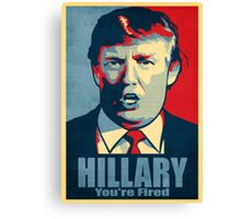 Hillary, You're Fired Canvas Print