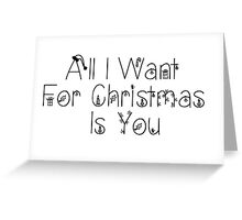 All I Want For Christmas Is You Greeting Card