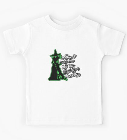 Wicked Witch. Don't Make Me Get My Flying Monkeys. Kids Tee