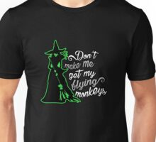 Wicked Witch. Don't Make Me Get My Flying Monkeys. Unisex T-Shirt