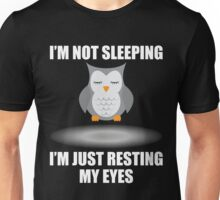 I'm Not Sleeping I'm Just Resting My Eyes Unisex T-Shirt