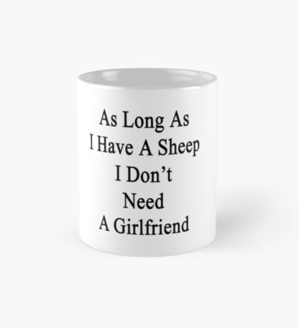 As Long As I Have A Sheep I Don't Need A Girlfriend  Mug