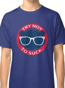 TRY NOT TO S*CK Classic T-Shirt