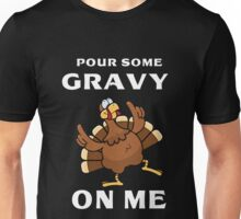 Pour Some Gravy On Me Turkey Shirt - Gift for Thanksgiving Day Unisex T-Shirt