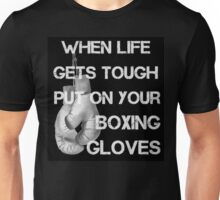When Life Gets Tough Put On Your Boxing Gloves Unisex T-Shirt