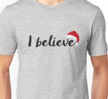 Santa Claus - I believe Unisex T-Shirt