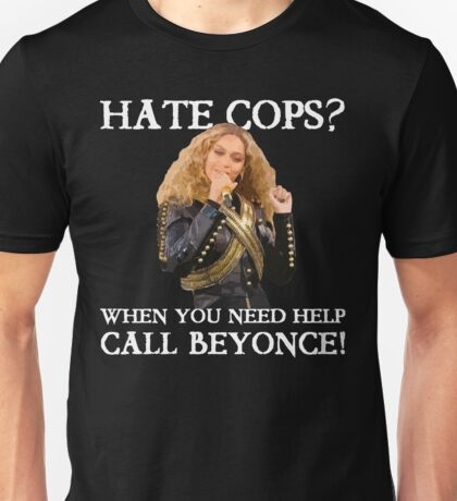 Support Police T-Shirt: Hate Cops - Call Beyonce Unisex T-Shirt