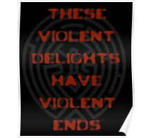 WESTWORLD TV SHOW - THESE VIOLENT DELIGHTS HAVE VIOLENT ENDS - THE MAZE - SHAKESPEAR Poster